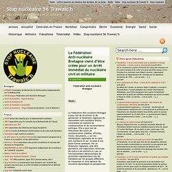 La Fédération Anti-nucléaire Bretagne vient d'être créée pour un Arrêt immédiat du nucléaire civil et militaire « Stop nucléaire 56 Trawalc'h