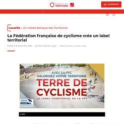 La Fédération française de cyclisme crée un label territorial - Localtis - 10 décembre 2018 - Jean Daniel LESAY