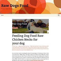 Feeding Dog Food Raw Chicken Necks for your dog