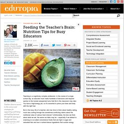 Feeding the Teacher's Brain: Nutrition Tips for Busy Educators