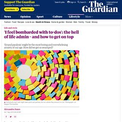 'I feel bombarded with to-dos': the hell of life admin – and how to get on top