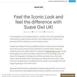 Feel the Iconic Look and feel the difference with Suave Owl UK! – suave owl
