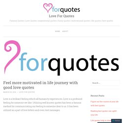 Feel more motivated in life journey with good love quotes
