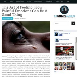 The Art of Feeling: How Painful Emotions Can Be A Good Thing