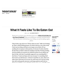 What It Feels Like To Be Eaten Out