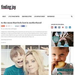 to the mom that feels lost in motherhood - Finding Joy