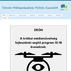 Drón program - A kritikai médiaműveltség fejlesztése - Televele Médiapedagógiai Műhely Egyesület