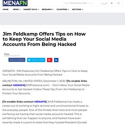 Jim Feldkamp Offers Tips on How to Keep Your Social Media Accounts From Being Hacked