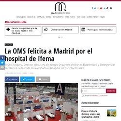 La OMS felicita a Madrid por el hospital de Ifema