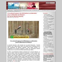 L'on attend toujours les félicitations occidentales pour la libération de Palmyre par Karine Bechet-Golovko