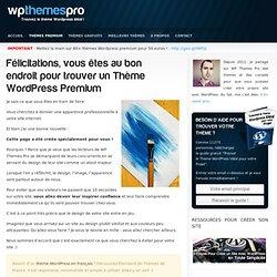 Félicitations, vous êtes au bon endroit pour trouver un Thème Wordpress Premium