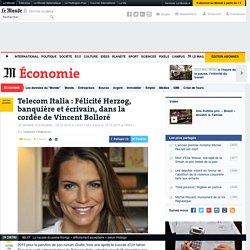 Telecom Italia : Félicité Herzog, banquière et écrivain, dans la cordée de Vincent Bolloré