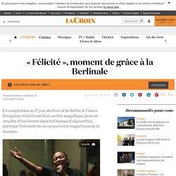 « Félicité », moment de grâce à la Berlinale - La Croix