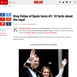 King Felipe of Spain turns 47: 10 facts about the royal