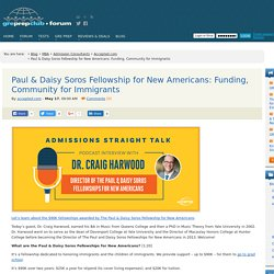 Paul & Daisy Soros Fellowship for New Americans: Funding, Community for Immigrants