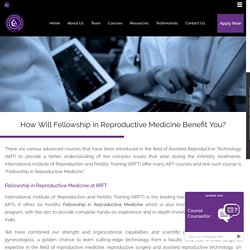 How Will Fellowship in Reproductive Medicine Benefit You? -