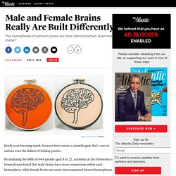 Male and Female Brains Really Are Built Differently - Olga Khazan