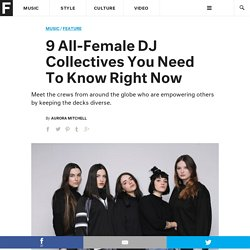 9 All-Female DJ Collectives You Need To Know Right Now