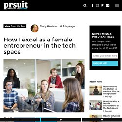 How I excel as a female entrepreneur in the tech space - PRSUIT