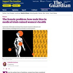 The female problem: how male bias in medical trials ruined women's health