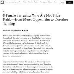 8 Female Surrealists Who Are Not Frida Kahlo