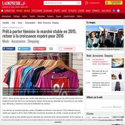 Prêt-à porter féminin: le marché stable en 2015, retour à la croissance espéré pour 2016 - 10/02/2016 - ladepeche.fr