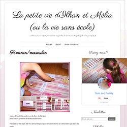 Féminin/masculin ~ La petite vie d'Ilhan et Mélia (ou la vie sans école)