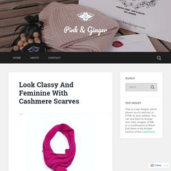 Look Classy And Feminine With Cashmere Scarves – Pink & Ginger