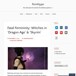 Fatal Femininity: Witches in 'Dragon Age' & 'Skyrim'