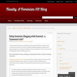 Friday Feminism: Blogging while Feminist – a 3-comment rule? « Finally, A Feminism 101 Blog