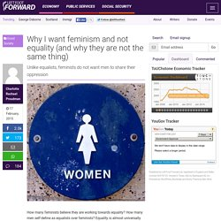 Why I want feminism and not equality (and why they are not the same thing)
