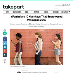 #Feminism: 10 Hashtags That Empowered Women in 2015