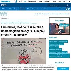Féminisme, mot de l'année 2017. Un néologisme français universel, et toute une histoire