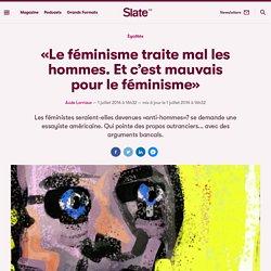 «Le féminisme traite mal les hommes. Et c'est mauvais pour le féminisme»