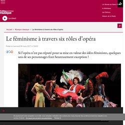 Le féminisme à travers six rôles d'opéra