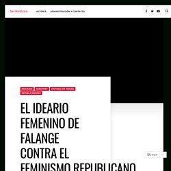 EL IDEARIO FEMENINO DE FALANGE CONTRA EL FEMINISMO REPUBLICANO – Ser Histórico