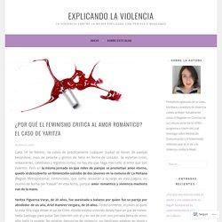 ¿Por qué el feminismo critica al amor romántico? El caso de Yaritza – Explicando la Violencia