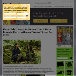 Black Girls Hunger for Heroes, Too: A Black Feminist Conversation on Fantasy Fiction for Teens