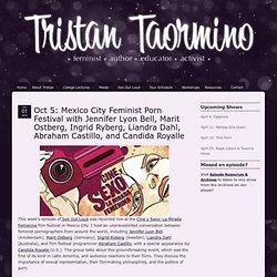 Oct 5: Mexico City Feminist Porn Festival with Jennifer Lyon Bell, Marit Ostberg, Ingrid Ryberg, Liandra Dahl, Abraham Castillo, and Candida Royalle » Tristan Taormino
