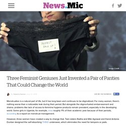 Three Feminist Geniuses Just Invented a Pair of Panties That Could Change the World
