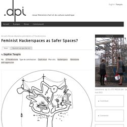 Feminist Hackerspaces as Safer Spaces?