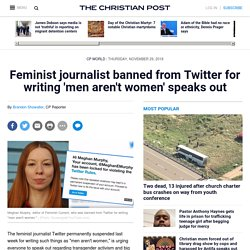 Feminist journalist banned from Twitter for writing 'men aren't women' speaks out