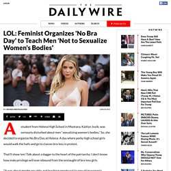 LOL: Feminist Organizes 'No Bra Day' to Teach Men 'Not to Sexualize Women's Bodies'