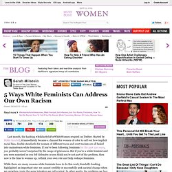 5 Ways White Feminists Can Address Our Own Racism