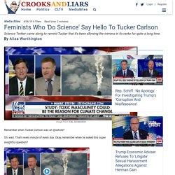 Feminists Who 'Do Science' Say Hello To Tucker Carlson