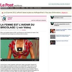 LA FEMME EST L'AVENIR DU BRICOLAGE ! ( voir Vidéo) - bjm16 sur LePost.fr (00:12)