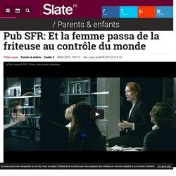 Pub SFR: Et la femme passa de la friteuse au contrôle du monde