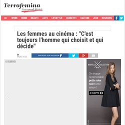 """Les femmes au cinéma : """"C'est toujours l'homme qui choisit et qui décide"""""""