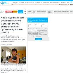 Nadia Ayadi à la tête des femmes chefs d'entreprises de Seine-et-Marne. Qu'est-ce qui la fait courir ?