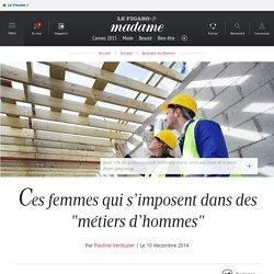 """Ces femmes qui s'imposent dans des """"métiers d'hommes"""""""